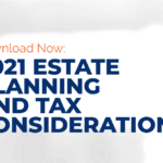Estate & Tax Planning Considerations for 2021 and Beyond